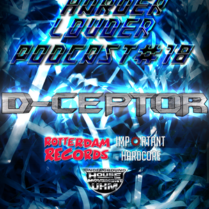 D-Ceptor - Harder & Louder Podcast #18
