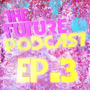 The Future Podcast - Episode 003