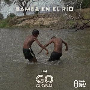 GoGlobal No. 44 - Bamba En El Rio