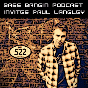BBP 25 - Bass Bangin Podcast invites Paul Langley