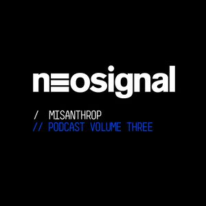 Misanthrop presents: Neosignal Podcast Volume 003