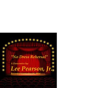"""""""No Dress Rehersal"""" - A Soulful Dancemixx by Lee Pearson, Jr. - Recorded 9/16/26"""