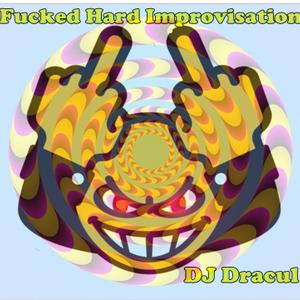 Fucked Hard improvisation DJ Dracul