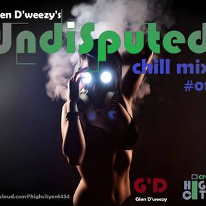 Glen D'weezy The Undisputed Chill Mix#01