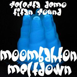 MOOMBAHTON MELTDOWN