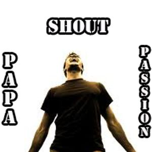 Papa Passion- Shout