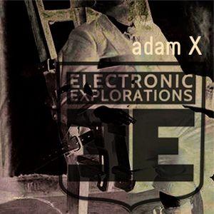 Adam X - Electronic Explorations podcast 344