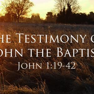 The Testimony of John the Baptist - Audio