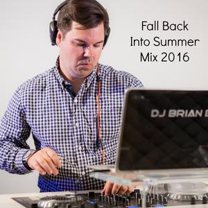 Fall Back Into Summer Mix 2016   DJ Brian B Official
