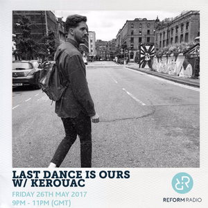 Last Dance Is Ours w/ Kerouac 26th May 2017
