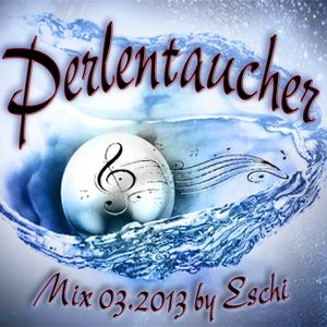 Perlentaucher - Deep House, Electro Mix 03.2013 by Eschi