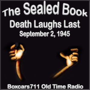 The Sealed Book - Death Laughs Last (09-02-45)