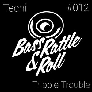 Bass Rattle and Roll.#012.Guest mix by Tribble Trouble
