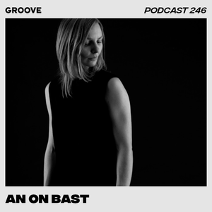Groove Podcast 246 - An On Bast