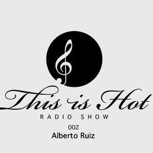 This Is Hot RadioShow - 002 - Alberto Ruiz
