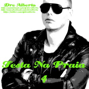 Dre Alberto - Festa Na Praia 4 (Summer Mixtape) Every Friday A New Mixtape! (Free Download)