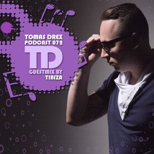 Tomas Drex PODCAST 072 - guestmix by Tibiza
