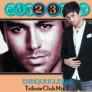ENRIQUE IGLESIAS - Tribute Club Mix (adr23mix) Special DJs Editions 2
