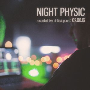 ~NIGHT PHYSIC~ LIVE AT FINAL POUR 02.06.16