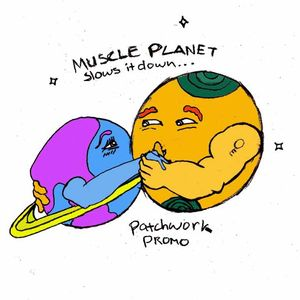 Muscle Planet slows it down... Lucid: Patchwork Promo Mix
