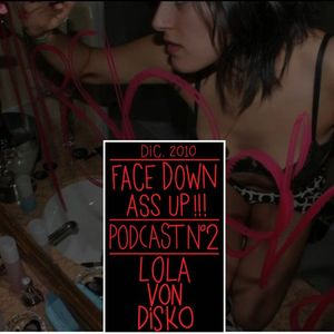 Face Down Ass Up podcast / dec10/ by M$ von Disko