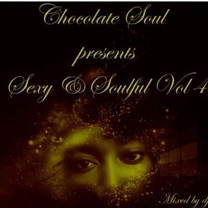 Chocolate Soul presents Sexy & Soulful Vol. 4 *mixed by dj smoove*