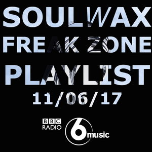 BBC Radio 6 Music: Soulwax - Freak Zone Playlist (11/06/17)