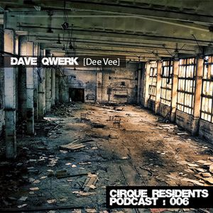 Cirque Residents Podcast 006 : Dave Qwerk [Industrial Techno]