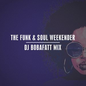 The Funk & Soul Weekender: DJ BobaFatt Mix