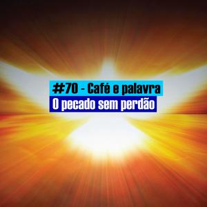 #70 - Café e palavra - O pecado sem perdão - Mt 12_22-37