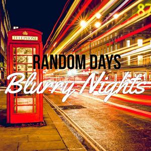 Random Days, Blurry Nights