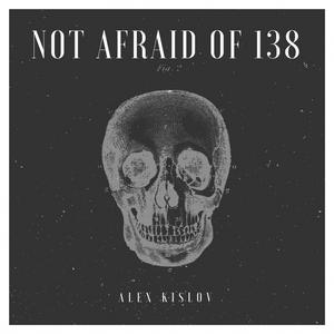 Alex Kislov - Not Afraid of 138 (Exclusive Mix)