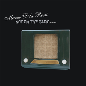 MARCO DLA ROSSI - NOT ON THE RADIO PART 02 (2007)