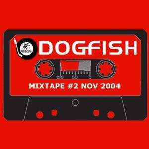 Dogfish Mixtape #2 - DJ Ben Nov 2004