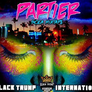 BLACK TRUMP INT'L - PARTIER (Soca Mixtape)