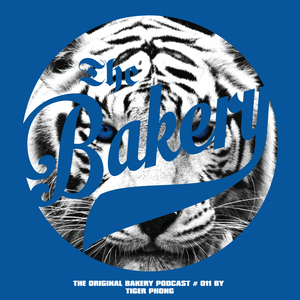 THE ORIGINAL BAKERY PODCAST # 011 BY  TIGER PHONG