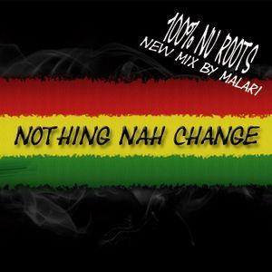 nothing nah change 100% nu roots