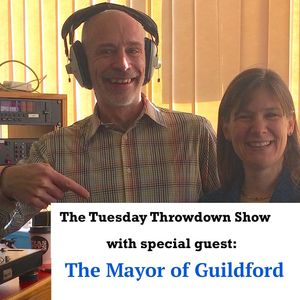 The Tuesday Throwdown Show including our interview with The Mayor of Guildford.