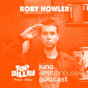 Juno Electro House Podcast - hosted by Top Billin - mixed by Roby Howler