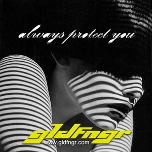 GLDFNGR - Always Protect You Mix