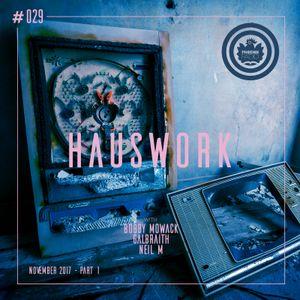 Hauswork #029 (November 2017 - Part 1) - Hosted by Bobby Mowack, Galbraith & Neil M