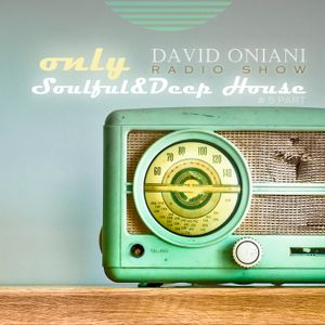 Radio Show ONLY Soulful&Deep House part 5 David Oniani