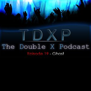 The Double X Podcast Episode 19 - Ghost