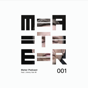 Mater Podcast 001 feat. Jimmy Van M