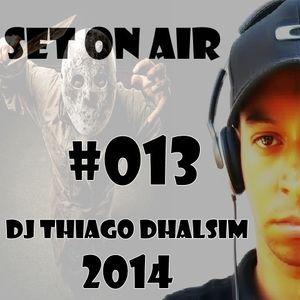 SET ON AIR #013 - DJ THIAGO DHALSIM 2014