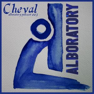 Alboratory Podcast 003 by Cheval