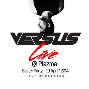 Versus - Live @ Plazma :: Easter'2014 (April 19th)