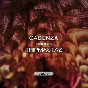 Cadenza Podcast 240 - Tripmastaz (Cycle)