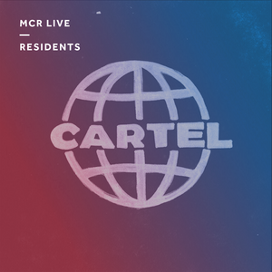 Cartel - Tuesday 5th September - MCR Live Residents