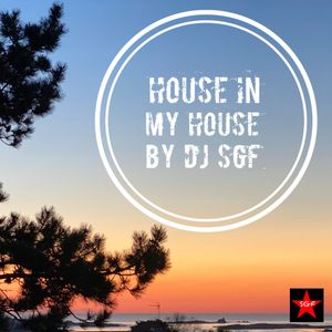 """""""House in my House"""" Mix by Dj SGF"""